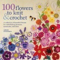 100 Flowers to Knit &amp; Crochet