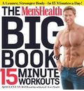 The Men&#39;s Health Big Book of 15-Minute Workouts